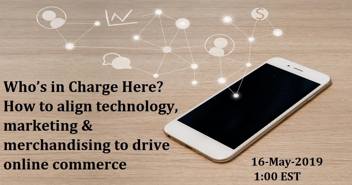 Who's in Charge Here? How to align technology, marketing & merchandising to drive online commerce