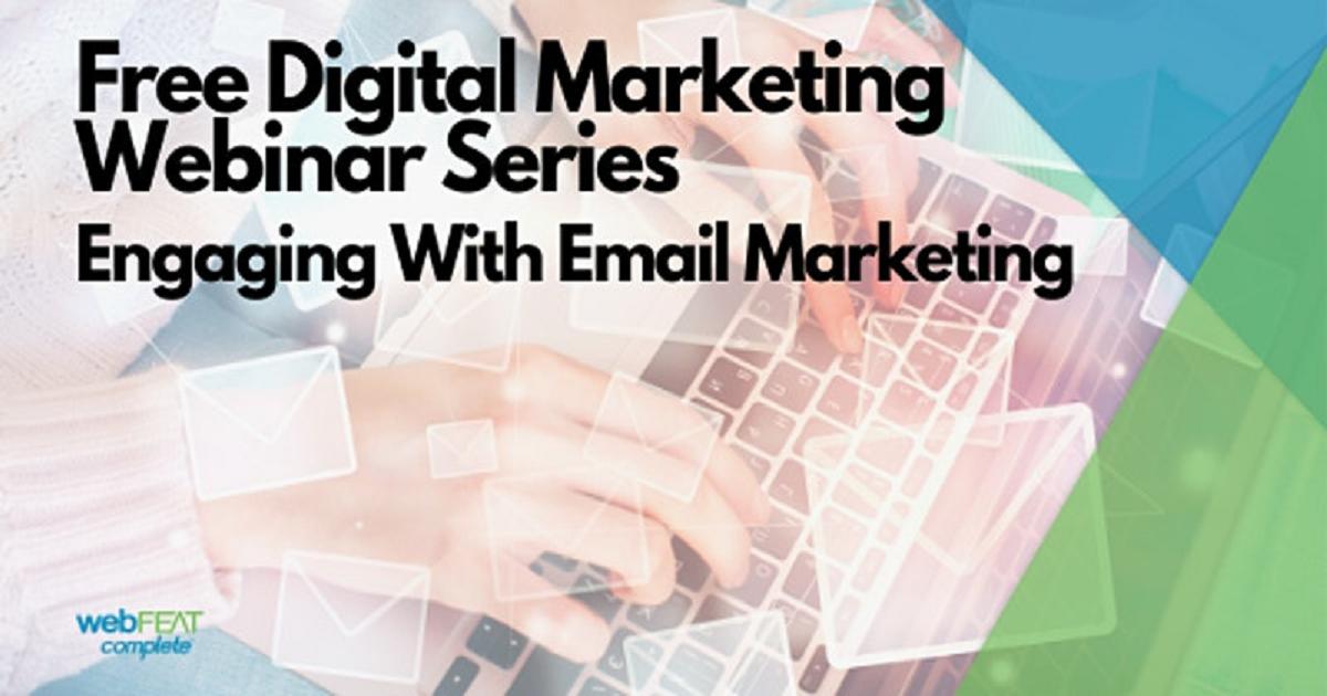 Digital Marketing Webinar: Engaging With Email Marketing