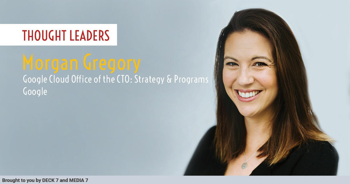 Q&A WITH MORGAN GREGORY GOOGLE CLOUD OFFICE OF THE CTO: STRATEGY & PROGRAMS AT GOOGLE