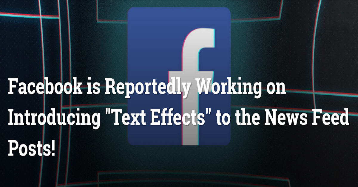 """Facebook is Reportedly Working on Introducing """"Text Effects"""" to the News Feed Posts!"""