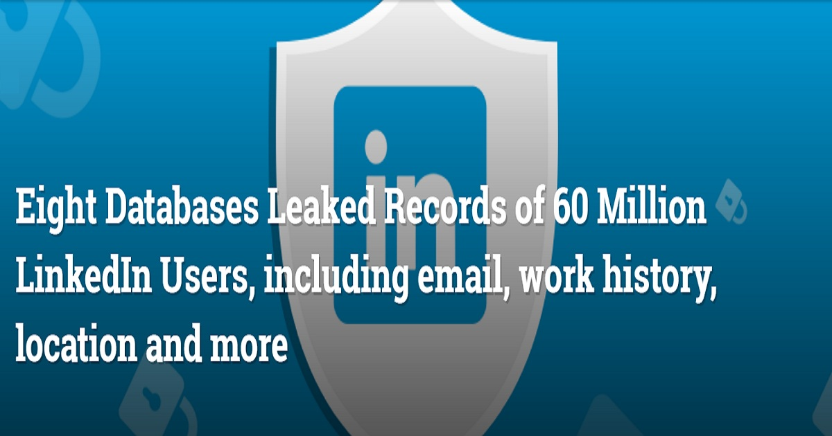 Eight Databases Leaked Records of 60 Million LinkedIn Users, including email, work history, location and more