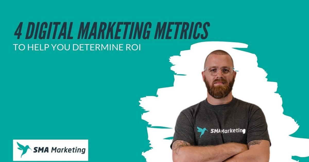 4 Digital Marketing Metrics That Help Determine ROI