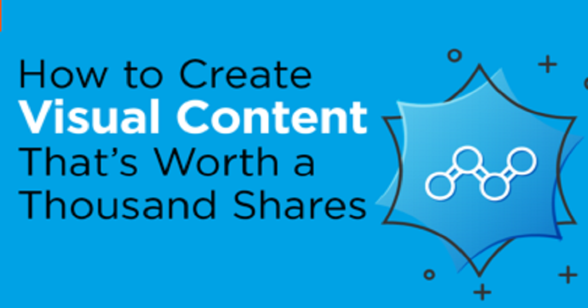 HOW TO CREATE VISUAL CONTENT THAT'S WORTH A THOUSAND SHARES